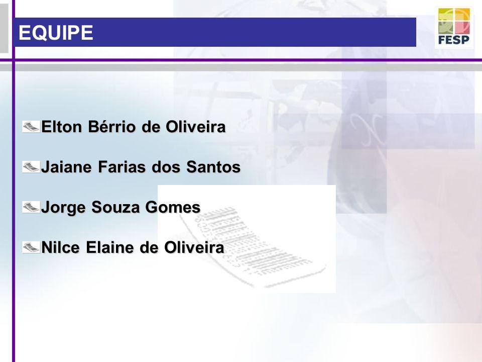 Elton Bérrio de Oliveira Jaiane Farias dos Santos Jorge Souza Gomes Nilce Elaine de Oliveira EQUIPE