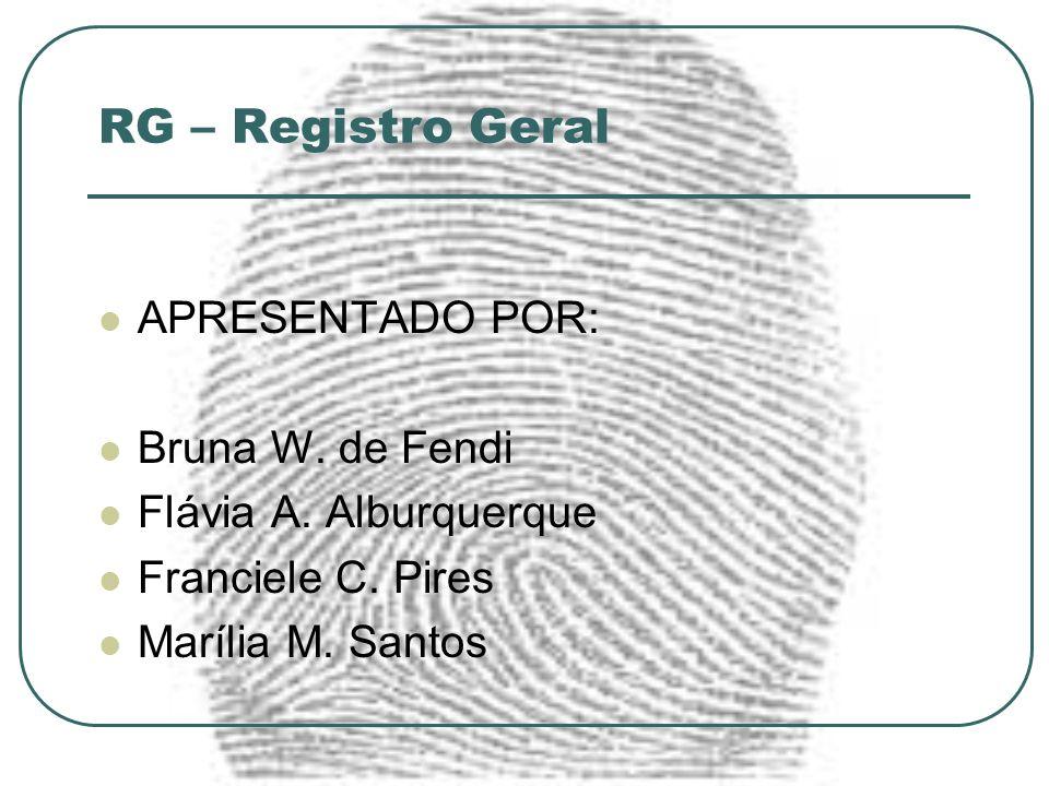 RG – Registro Geral APRESENTADO POR: Bruna W. de Fendi Flávia A. Alburquerque Franciele C. Pires Marília M. Santos