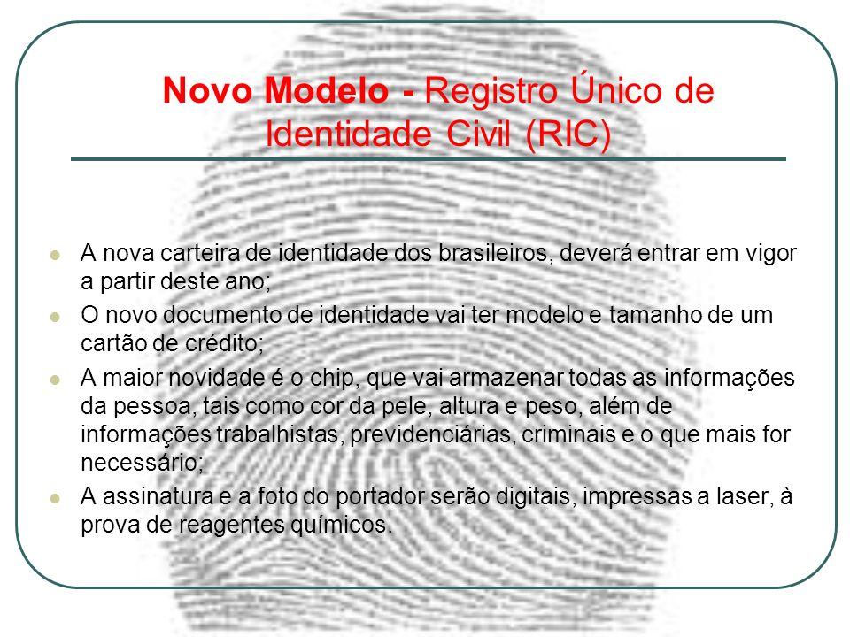 Novo Modelo - Registro Único de Identidade Civil (RIC) A nova carteira de identidade dos brasileiros, deverá entrar em vigor a partir deste ano; O nov