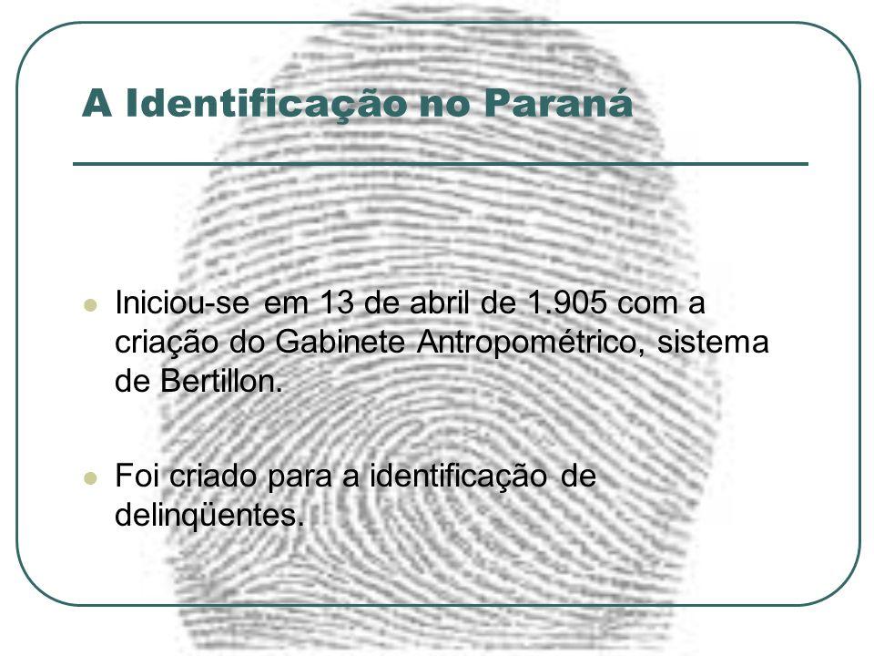 A Identificação no Paraná Iniciou-se em 13 de abril de 1.905 com a criação do Gabinete Antropométrico, sistema de Bertillon. Foi criado para a identif