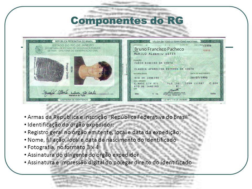 Componentes do RG Armas da República e inscrição República Federativa do Brasil Identificação do órgão expedidor; Registro geral no órgão emitente, lo