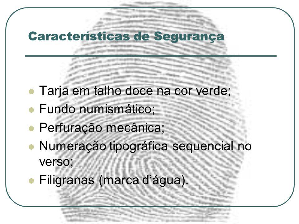 Características de Segurança Tarja em talho doce na cor verde; Fundo numismático; Perfuração mecânica; Numeração tipográfica sequencial no verso; Fili