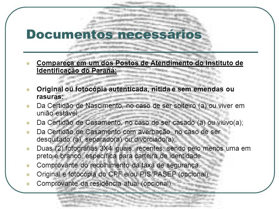 Documentos necessários Compareça em um dos Postos de Atendimento do Instituto de Identificação do Paraná: Original ou fotocópia autenticada, nítida e