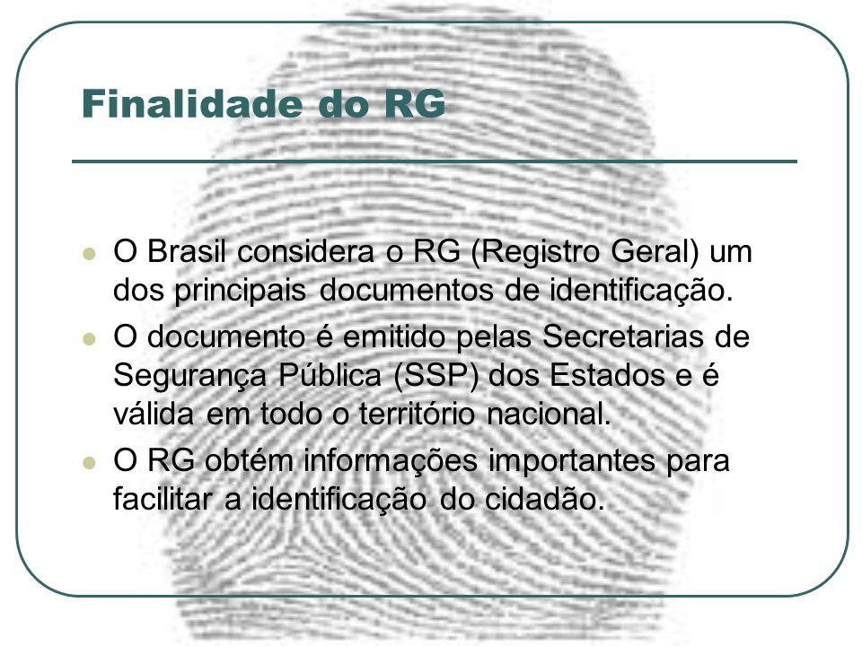 Finalidade do RG O Brasil considera o RG (Registro Geral) um dos principais documentos de identificação. O documento é emitido pelas Secretarias de Se
