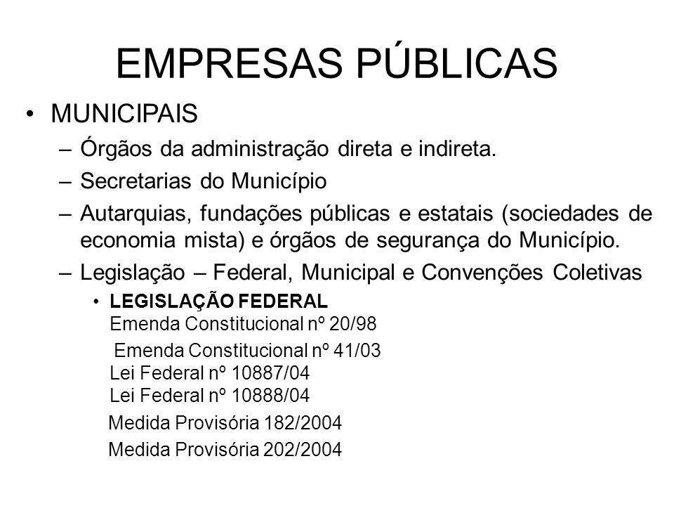 EMPRESAS PÚBLICAS MUNICIPAIS –Órgãos da administração direta e indireta. –Secretarias do Município –Autarquias, fundações públicas e estatais (socieda