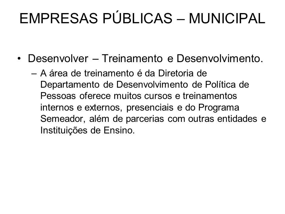 EMPRESAS PÚBLICAS – MUNICIPAL Desenvolver – Treinamento e Desenvolvimento. –A área de treinamento é da Diretoria de Departamento de Desenvolvimento de