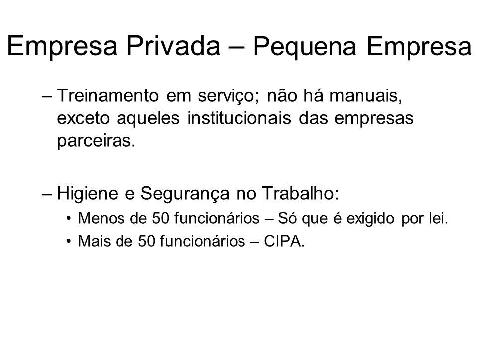 Empresa Privada – Pequena Empresa –Treinamento em serviço; não há manuais, exceto aqueles institucionais das empresas parceiras. –Higiene e Segurança