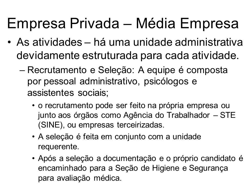 Empresa Privada – Média Empresa As atividades – há uma unidade administrativa devidamente estruturada para cada atividade. –Recrutamento e Seleção: A