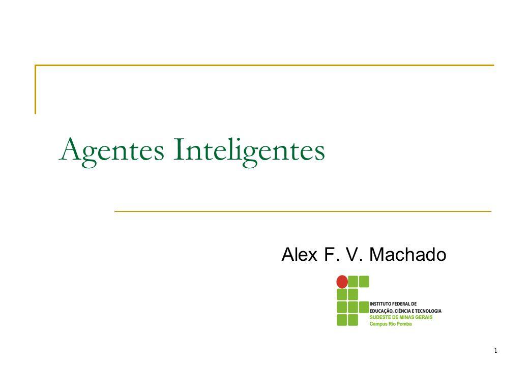 1 Agentes Inteligentes Alex F. V. Machado