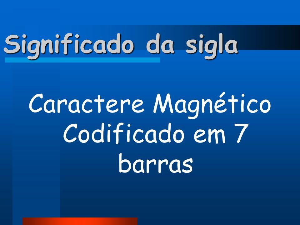 Significado da sigla Caractere Magnético Codificado em 7 barras