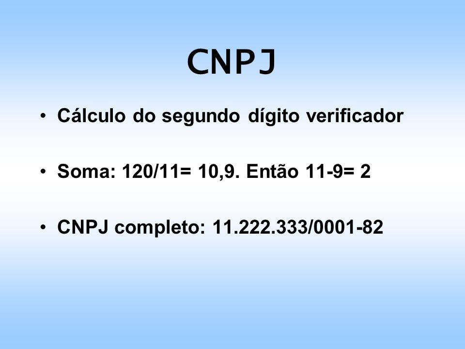 CNPJ Cálculo do segundo dígito verificador Soma: 120/11= 10,9. Então 11-9= 2 CNPJ completo: 11.222.333/0001-82
