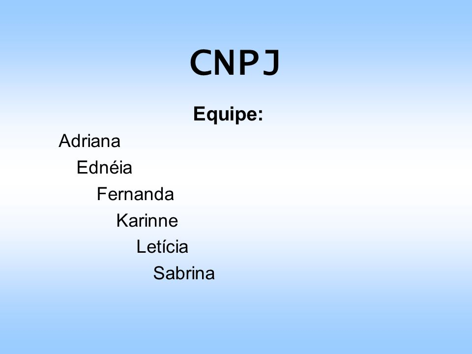 CNPJ Equipe: Adriana Ednéia Fernanda Karinne Letícia Sabrina
