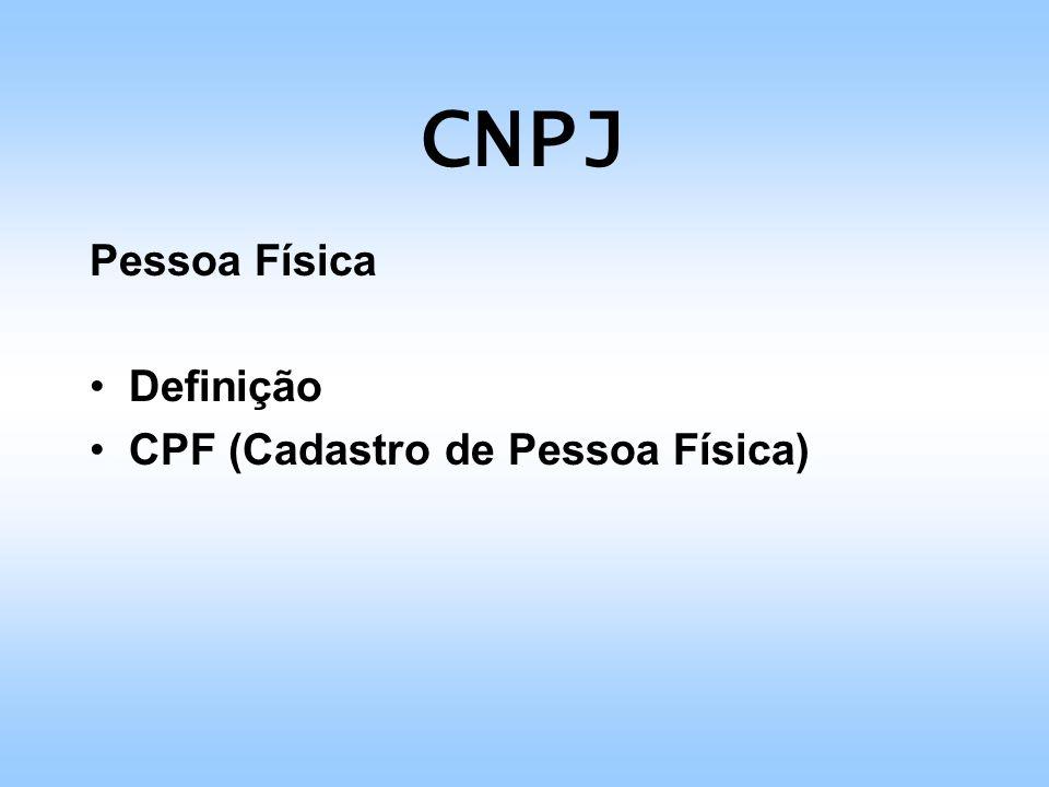 CNPJ Pessoa Jurídica Definição CNPJ Quem deve se inscrever: - Pessoas Jurídicas - Entidades não caracterizadas como Pessoas Jurídicas