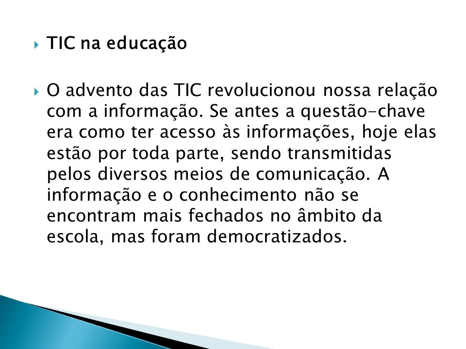 TIC na educação O advento das TIC revolucionou nossa relação com a informação.