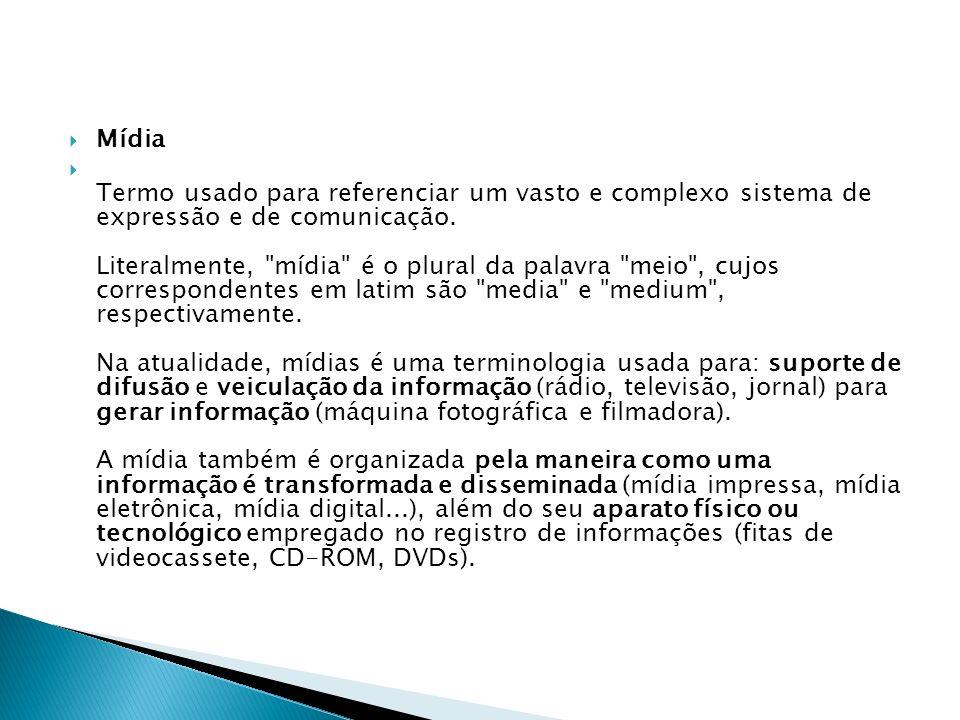 Mídia Termo usado para referenciar um vasto e complexo sistema de expressão e de comunicação.