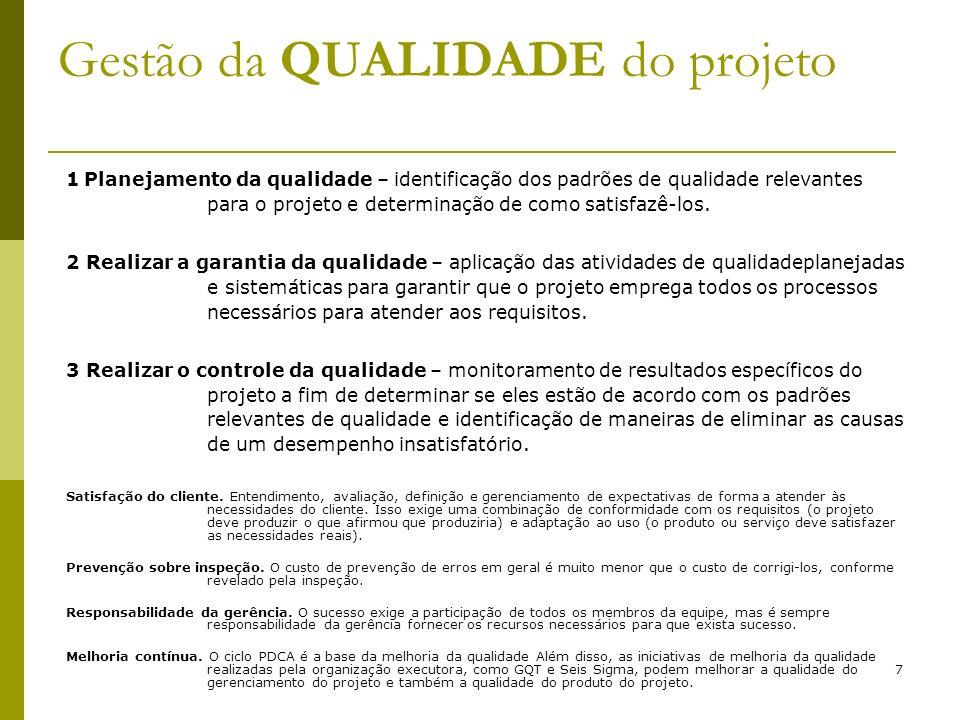 7 Gestão da QUALIDADE do projeto 1 Planejamento da qualidade – identificação dos padrões de qualidade relevantes para o projeto e determinação de como