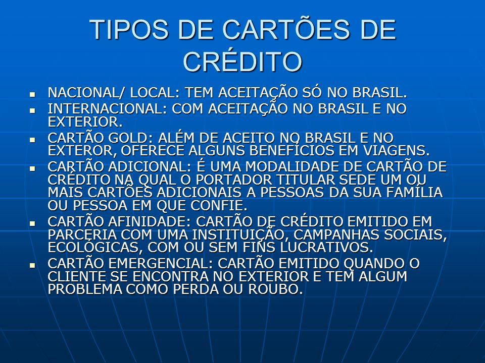 TIPOS DE CARTÕES DE CRÉDITO NACIONAL/ LOCAL: TEM ACEITAÇÃO SÓ NO BRASIL. NACIONAL/ LOCAL: TEM ACEITAÇÃO SÓ NO BRASIL. INTERNACIONAL: COM ACEITAÇÃO NO