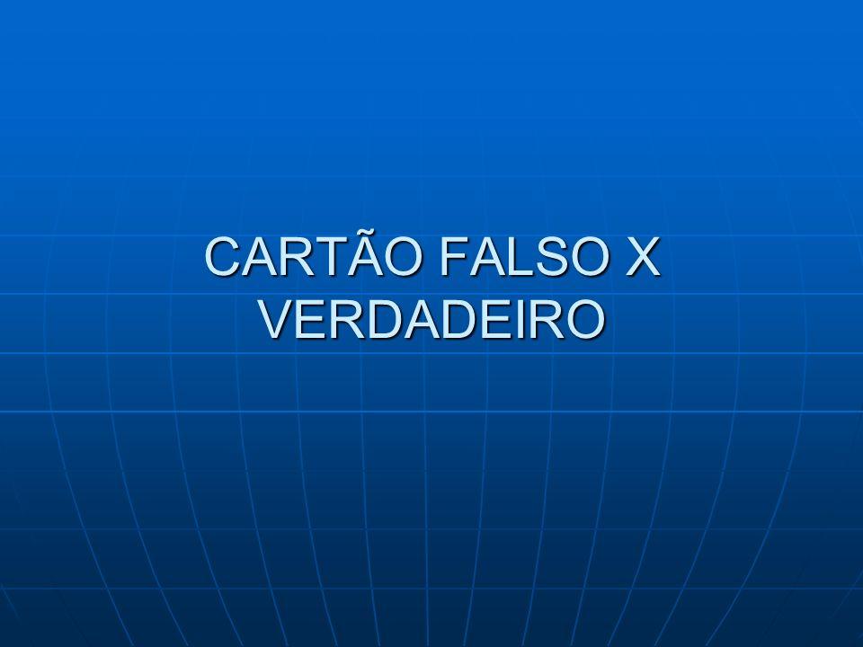 CARTÃO FALSO X VERDADEIRO