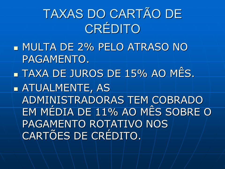 TAXAS DO CARTÃO DE CRÉDITO MULTA DE 2% PELO ATRASO NO PAGAMENTO. MULTA DE 2% PELO ATRASO NO PAGAMENTO. TAXA DE JUROS DE 15% AO MÊS. TAXA DE JUROS DE 1
