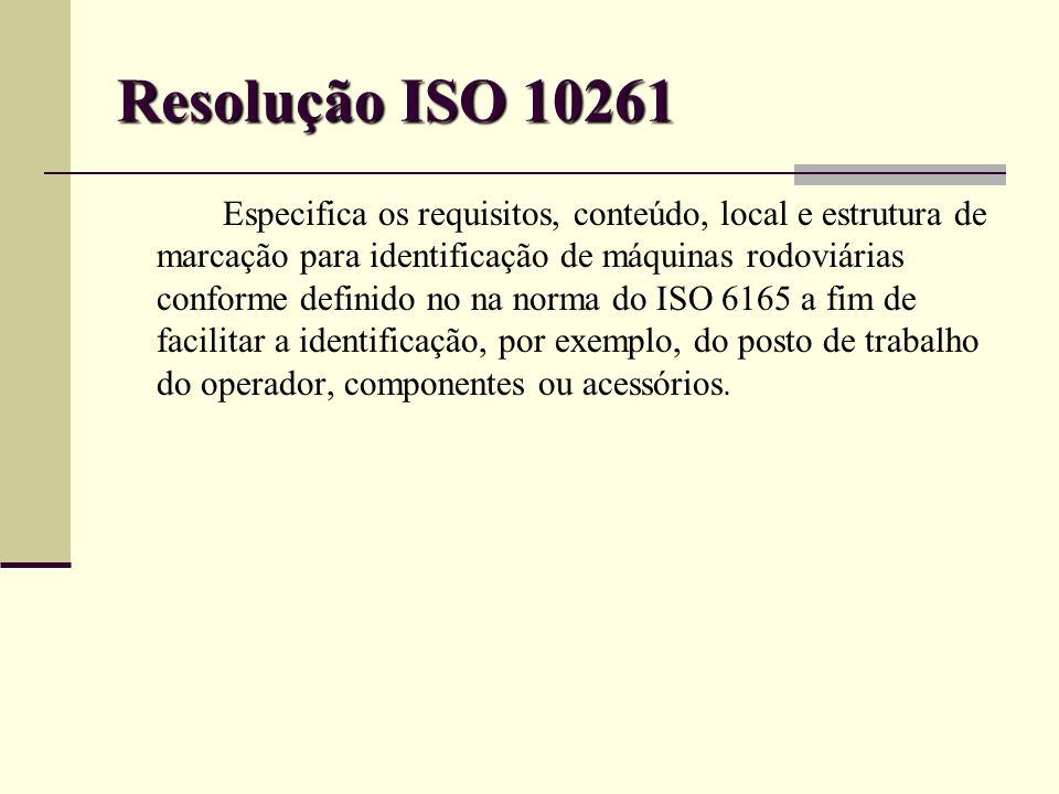Resolução ISO 10261 Especifica os requisitos, conteúdo, local e estrutura de marcação para identificação de máquinas rodoviárias conforme definido no