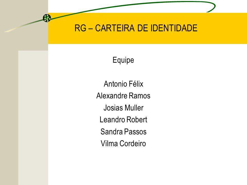 RG – CARTEIRA DE IDENTIDADE Equipe Antonio Félix Alexandre Ramos Josias Muller Leandro Robert Sandra Passos Vilma Cordeiro