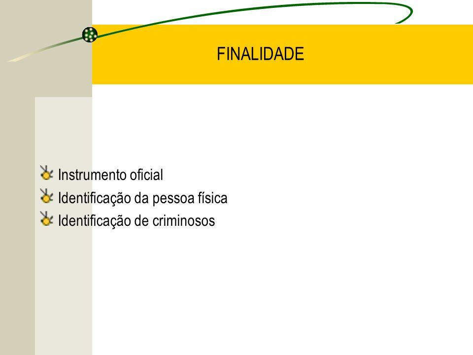 FINALIDADE Instrumento oficial Identificação da pessoa física Identificação de criminosos
