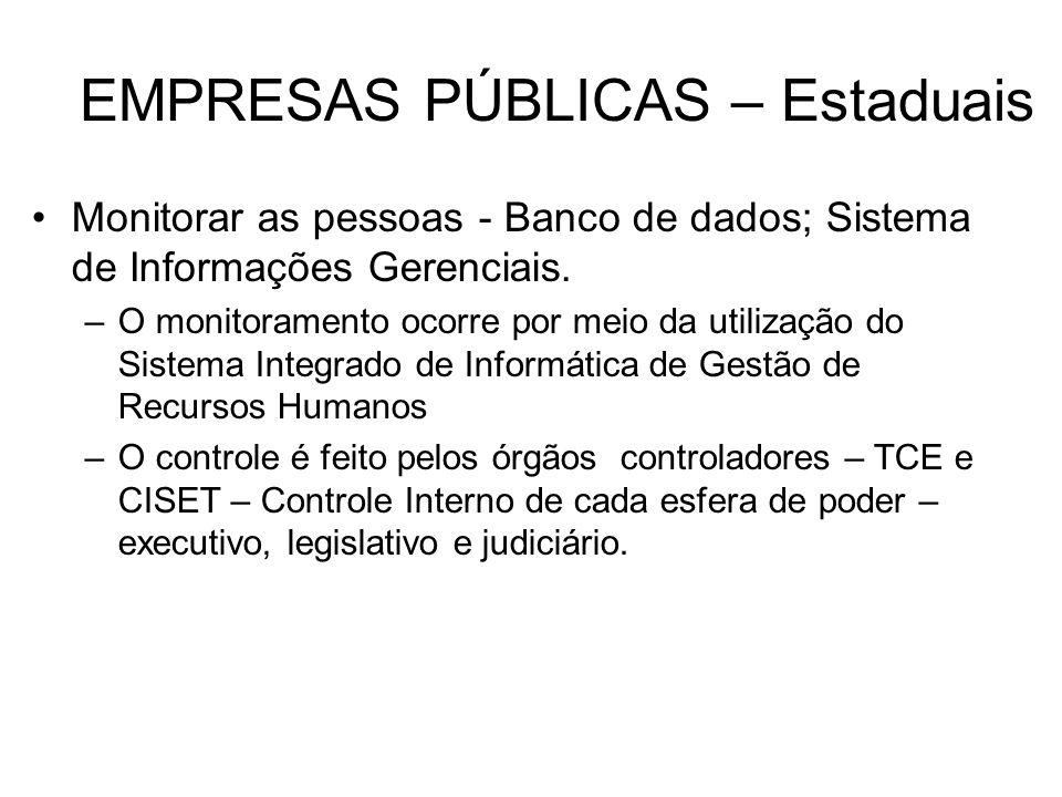 EMPRESAS PÚBLICAS – Estaduais Monitorar as pessoas - Banco de dados; Sistema de Informações Gerenciais. –O monitoramento ocorre por meio da utilização