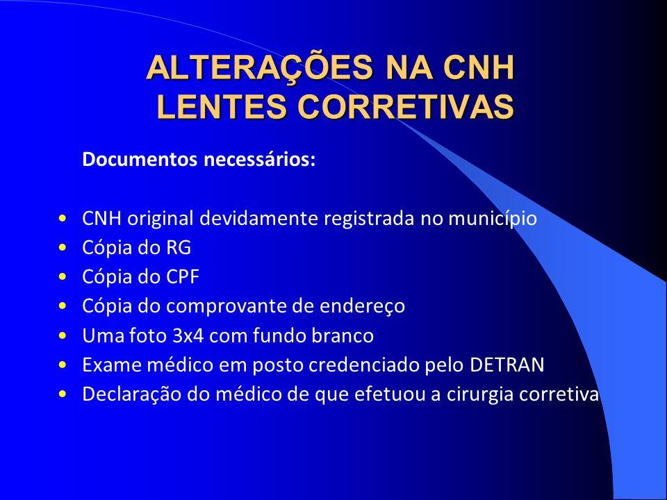 ALTERAÇÕES NA CNH LENTES CORRETIVAS Documentos necessários: CNH original devidamente registrada no município Cópia do RG Cópia do CPF Cópia do comprov