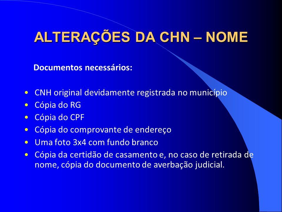 ALTERAÇÕES DA CHN – NOME Documentos necessários: CNH original devidamente registrada no município Cópia do RG Cópia do CPF Cópia do comprovante de end