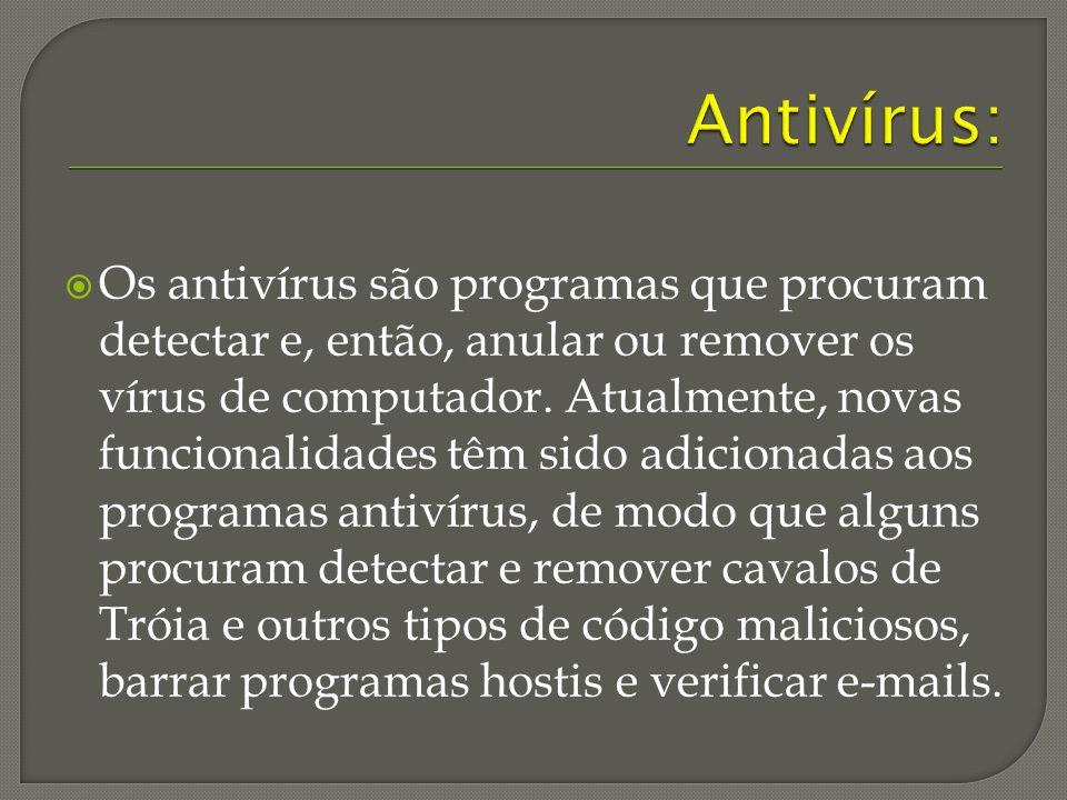 Os antivírus são programas que procuram detectar e, então, anular ou remover os vírus de computador.