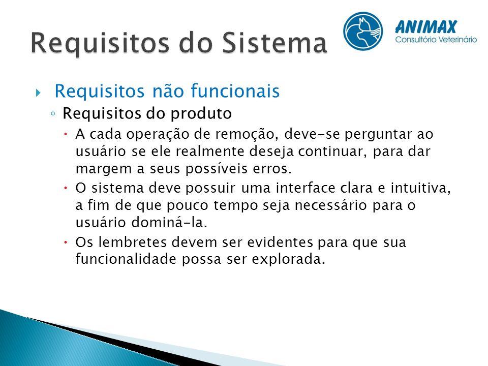 Requisitos não funcionais Requisitos do produto A cada operação de remoção, deve-se perguntar ao usuário se ele realmente deseja continuar, para dar m