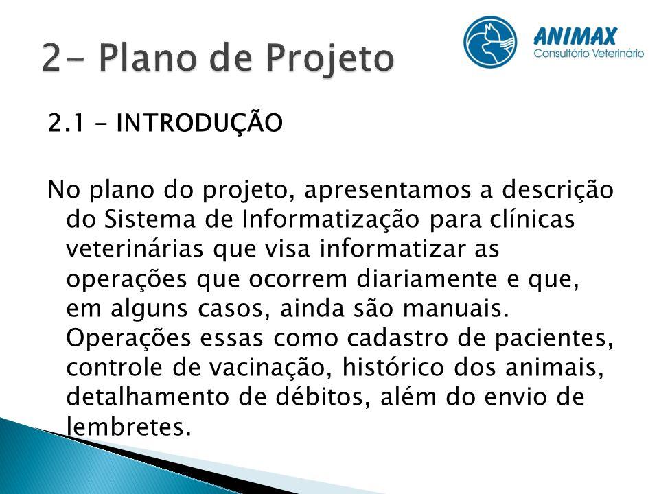 2.1 - INTRODUÇÃO No plano do projeto, apresentamos a descrição do Sistema de Informatização para clínicas veterinárias que visa informatizar as operaç