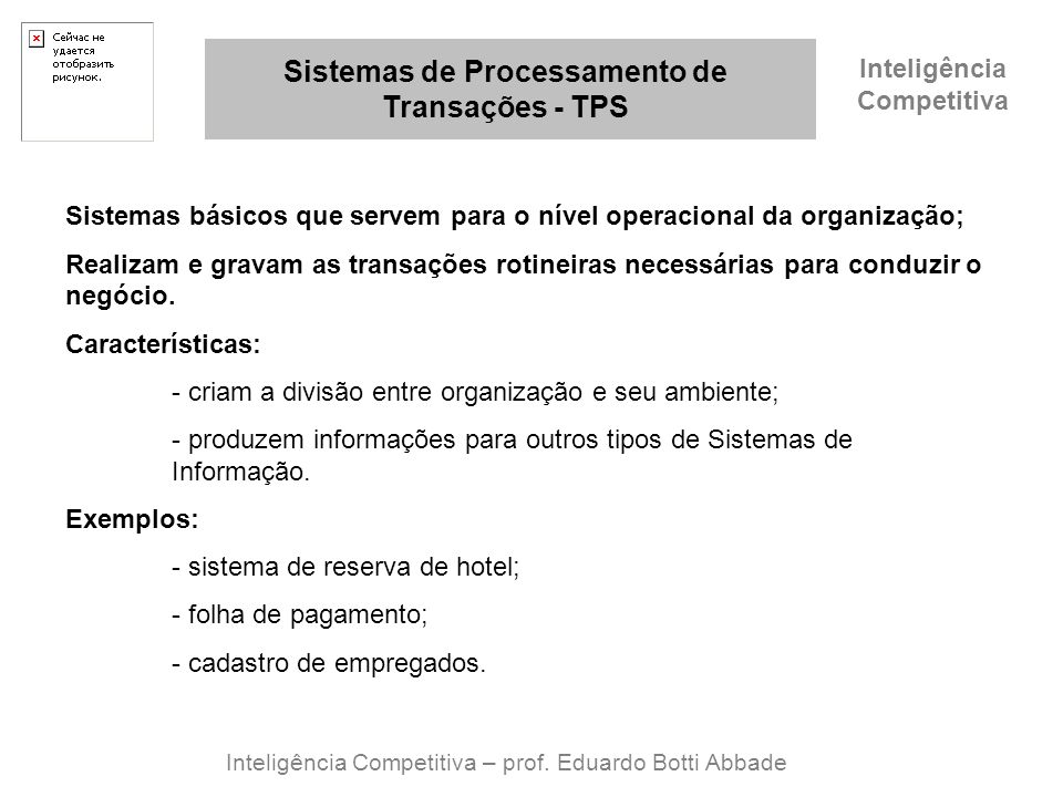 Inteligência Competitiva Sistemas de Processamento de Transações - TPS Inteligência Competitiva – prof. Eduardo Botti Abbade Sistemas básicos que serv