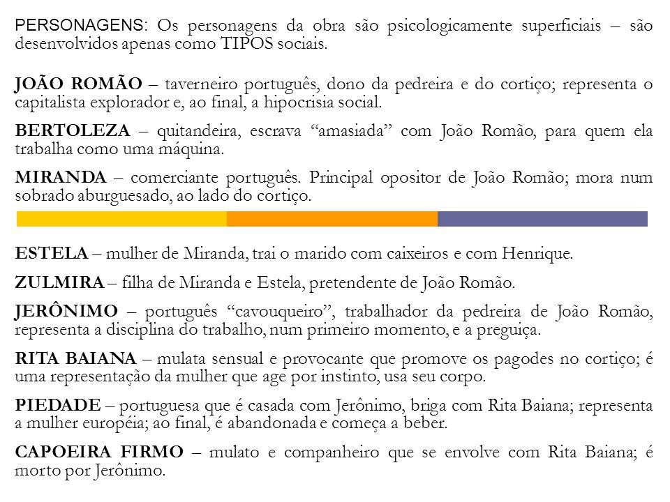 PERSONAGENS: Os personagens da obra são psicologicamente superficiais – são desenvolvidos apenas como TIPOS sociais. JOÃO ROMÃO – taverneiro português