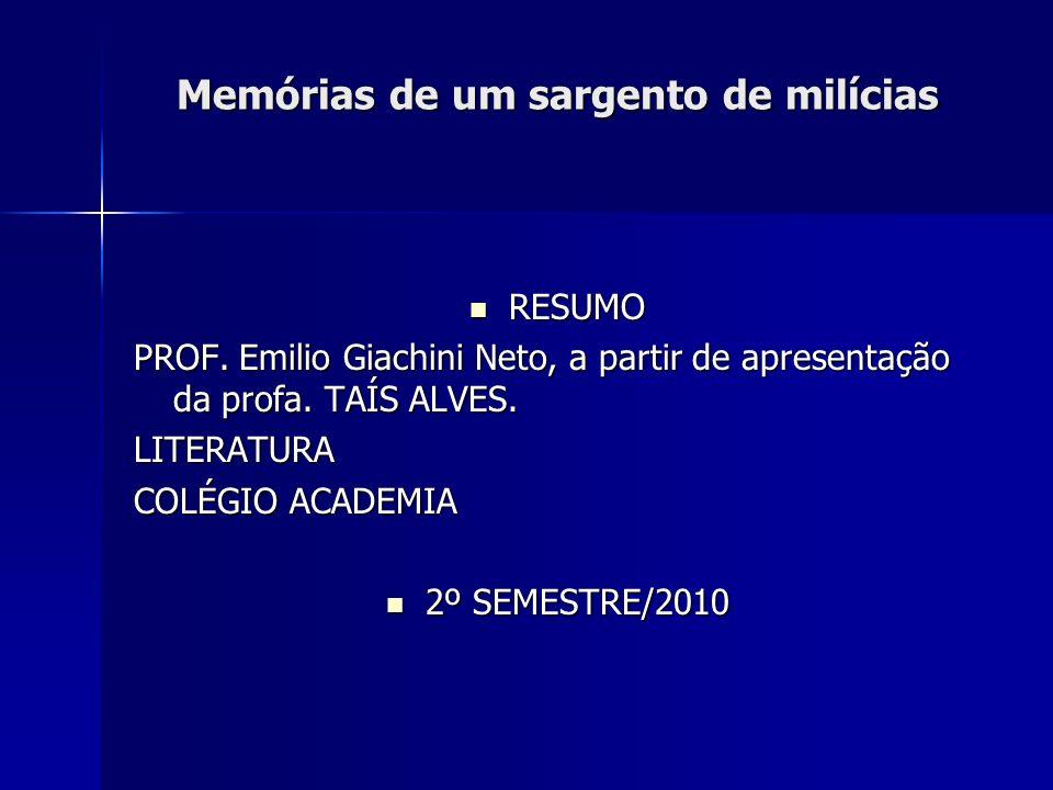 Memórias de um sargento de milícias RESUMO RESUMO PROF. Emilio Giachini Neto, a partir de apresentação da profa. TAÍS ALVES. LITERATURA COLÉGIO ACADEM