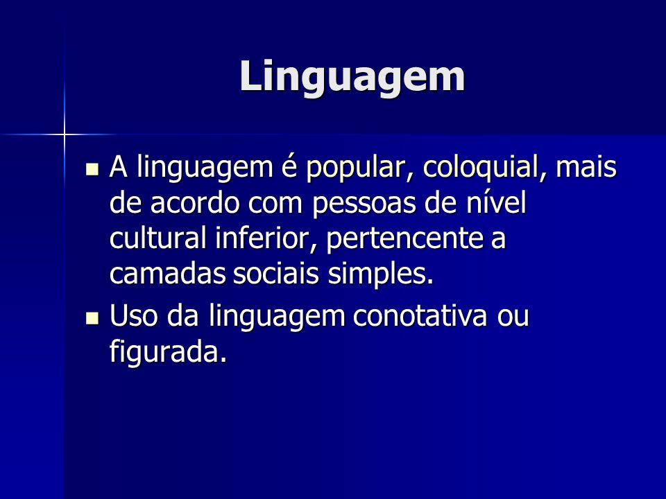 Linguagem A linguagem é popular, coloquial, mais de acordo com pessoas de nível cultural inferior, pertencente a camadas sociais simples. A linguagem