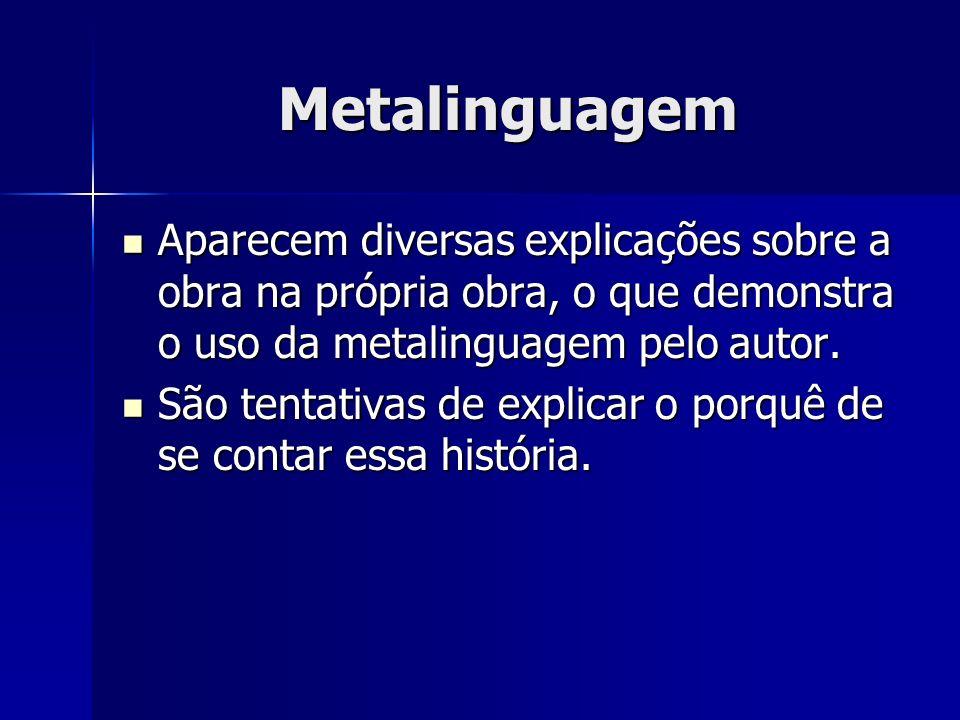 Metalinguagem Aparecem diversas explicações sobre a obra na própria obra, o que demonstra o uso da metalinguagem pelo autor. Aparecem diversas explica