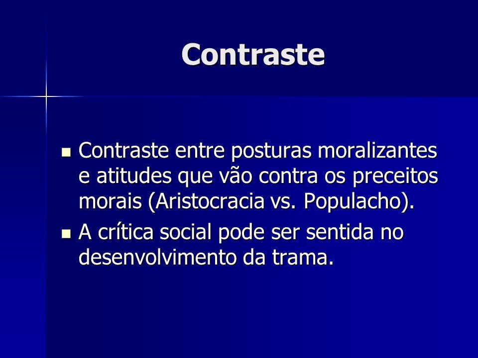 Contraste Contraste entre posturas moralizantes e atitudes que vão contra os preceitos morais (Aristocracia vs. Populacho). Contraste entre posturas m