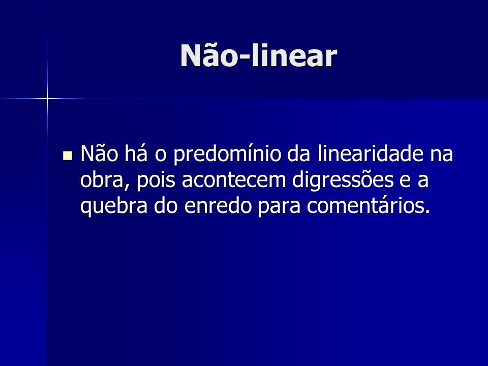 Não-linear Não há o predomínio da linearidade na obra, pois acontecem digressões e a quebra do enredo para comentários. Não há o predomínio da lineari