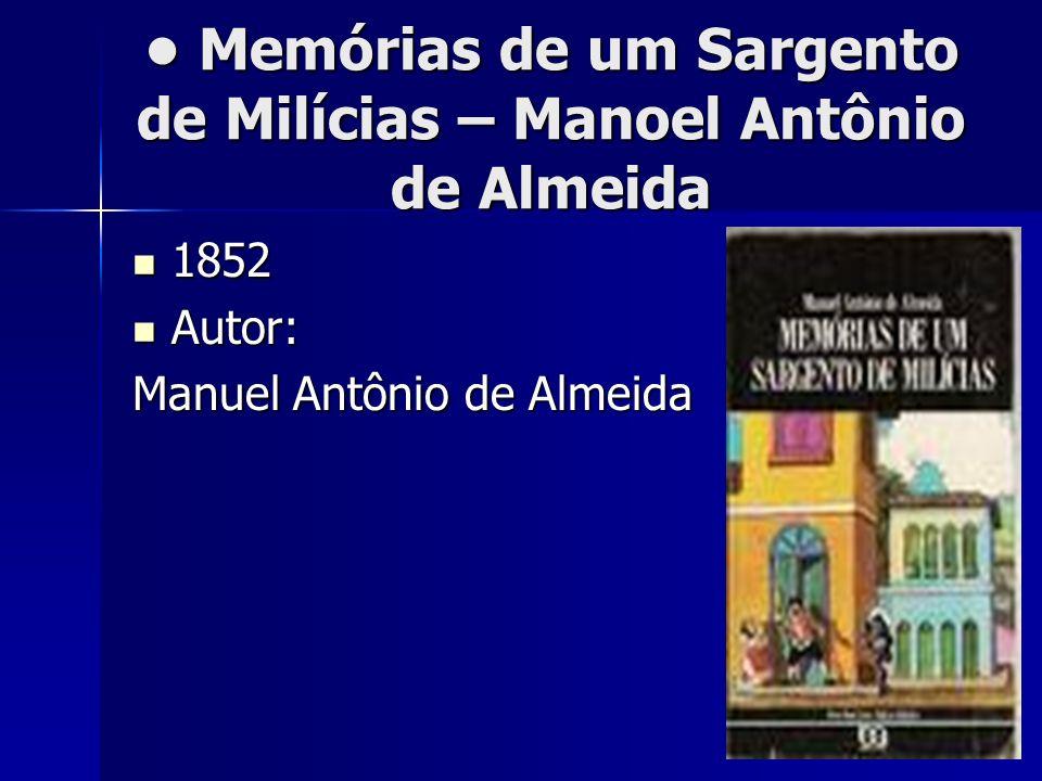 Memórias de um Sargento de Milícias – Manoel Antônio de Almeida Memórias de um Sargento de Milícias – Manoel Antônio de Almeida 1852 1852 Autor: Autor