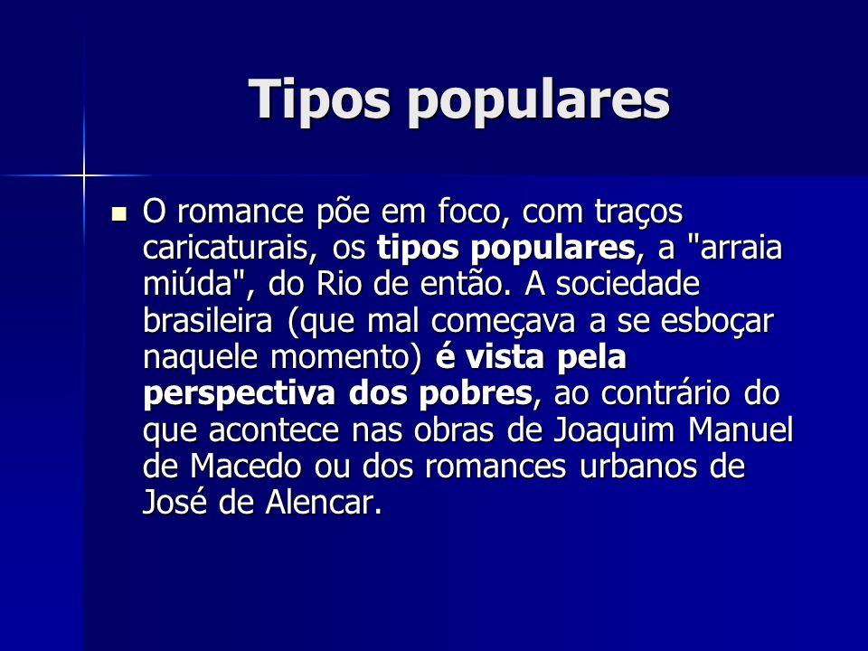Tipos populares O romance põe em foco, com traços caricaturais, os tipos populares, a