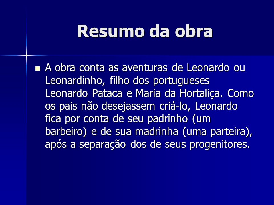 Resumo da obra A obra conta as aventuras de Leonardo ou Leonardinho, filho dos portugueses Leonardo Pataca e Maria da Hortaliça. Como os pais não dese