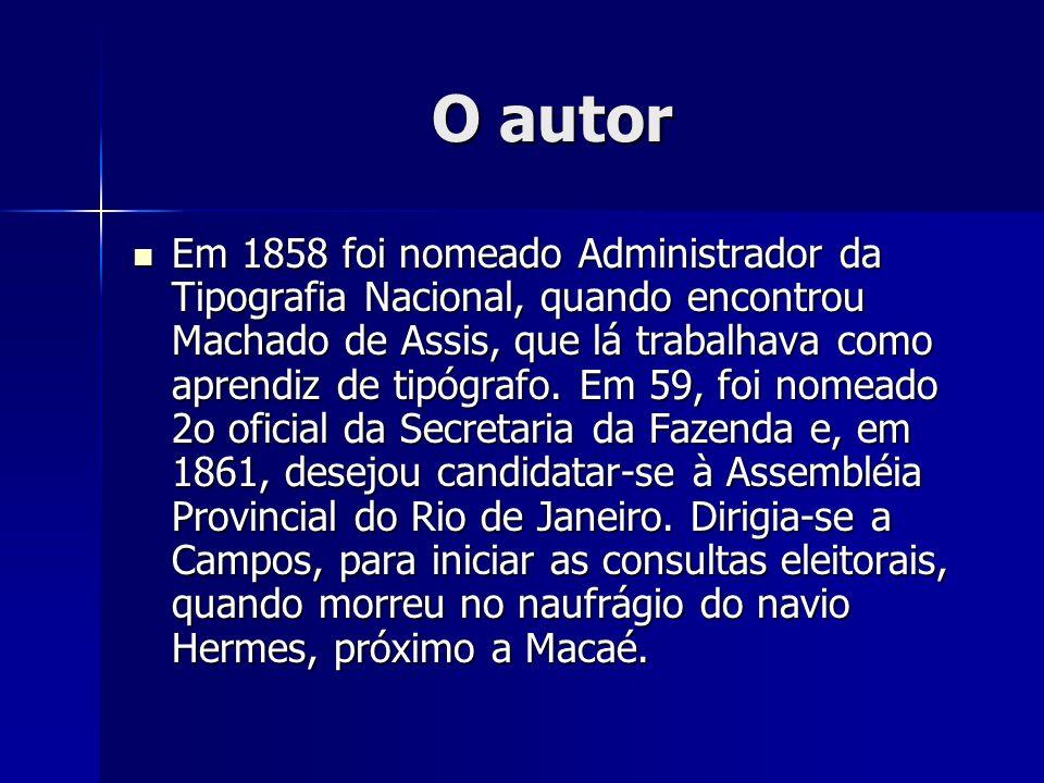 O autor Em 1858 foi nomeado Administrador da Tipografia Nacional, quando encontrou Machado de Assis, que lá trabalhava como aprendiz de tipógrafo. Em