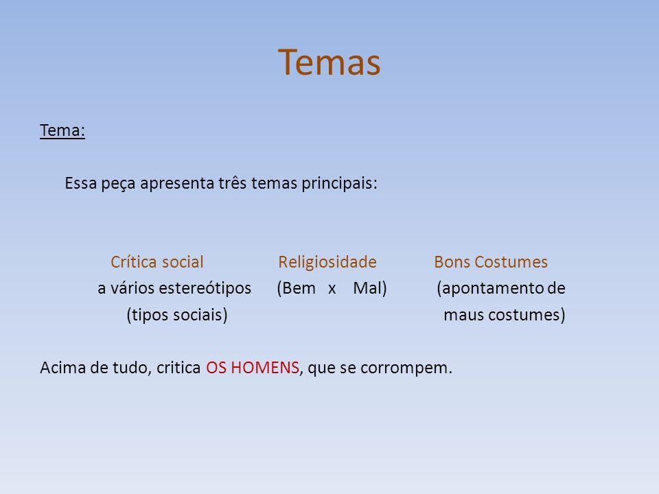 Temas Tema: Essa peça apresenta três temas principais: Crítica social Religiosidade Bons Costumes a vários estereótipos (Bem x Mal) (apontamento de (tipos sociais) maus costumes) Acima de tudo, critica OS HOMENS, que se corrompem.
