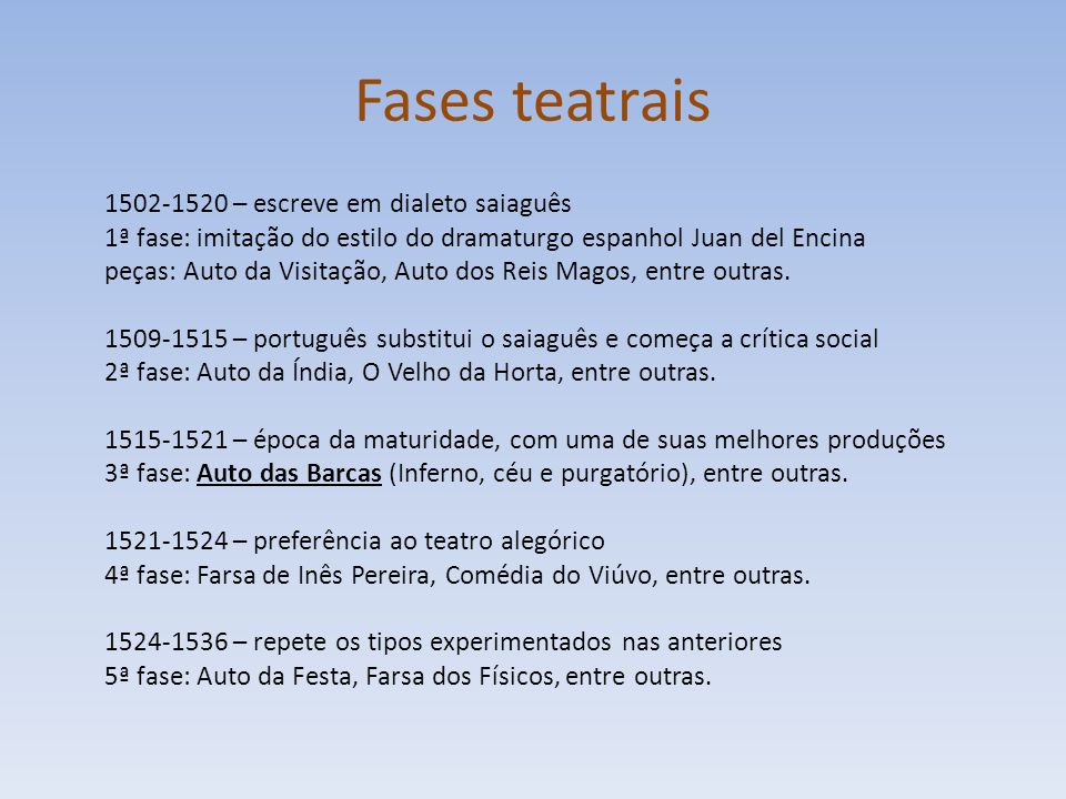 Fases teatrais 1502-1520 – escreve em dialeto saiaguês 1ª fase: imitação do estilo do dramaturgo espanhol Juan del Encina peças: Auto da Visitação, Auto dos Reis Magos, entre outras.