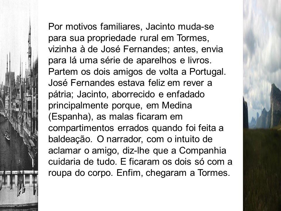 Por motivos familiares, Jacinto muda-se para sua propriedade rural em Tormes, vizinha à de José Fernandes; antes, envia para lá uma série de aparelhos