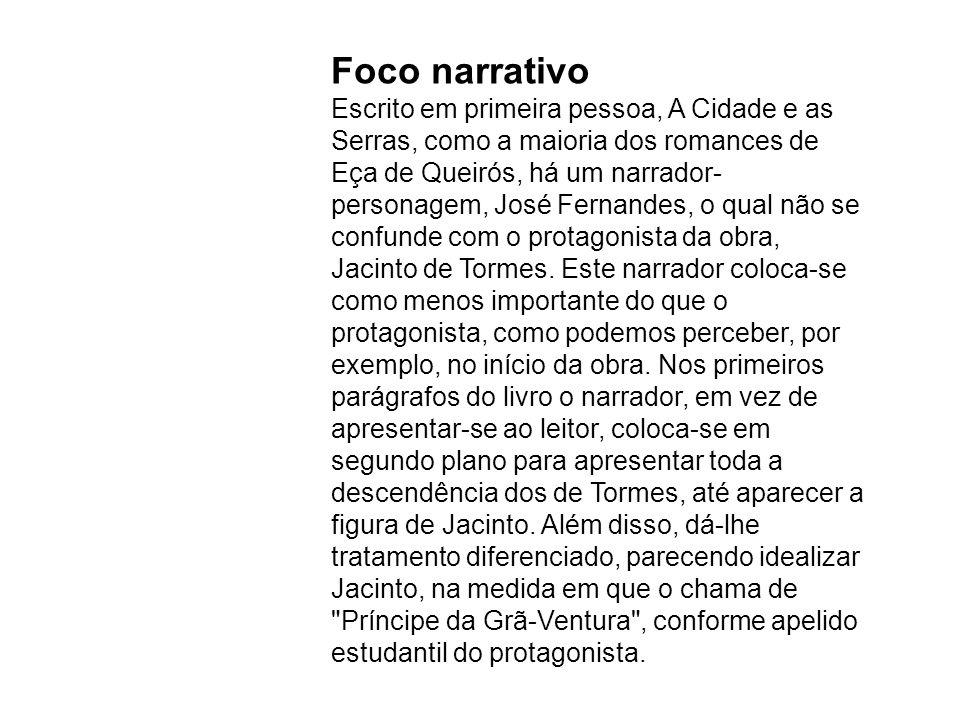 Foco narrativo Escrito em primeira pessoa, A Cidade e as Serras, como a maioria dos romances de Eça de Queirós, há um narrador- personagem, José Ferna