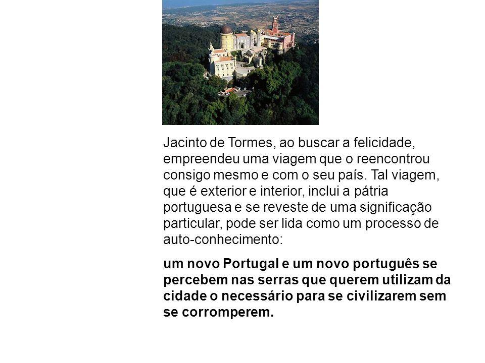 Jacinto de Tormes, ao buscar a felicidade, empreendeu uma viagem que o reencontrou consigo mesmo e com o seu país. Tal viagem, que é exterior e interi