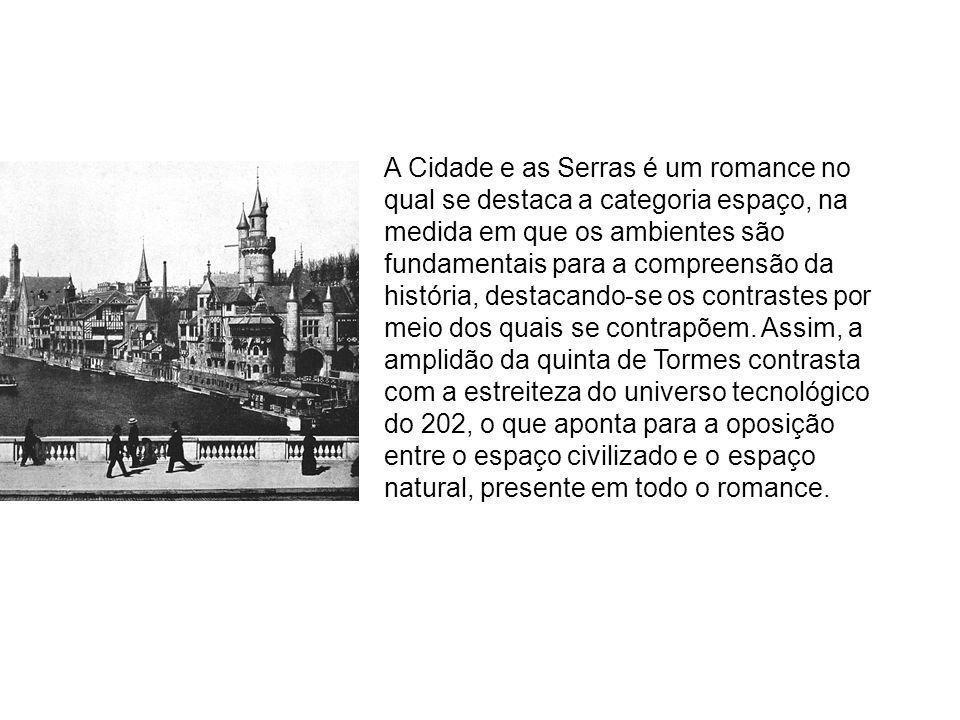 A Cidade e as Serras é um romance no qual se destaca a categoria espaço, na medida em que os ambientes são fundamentais para a compreensão da história