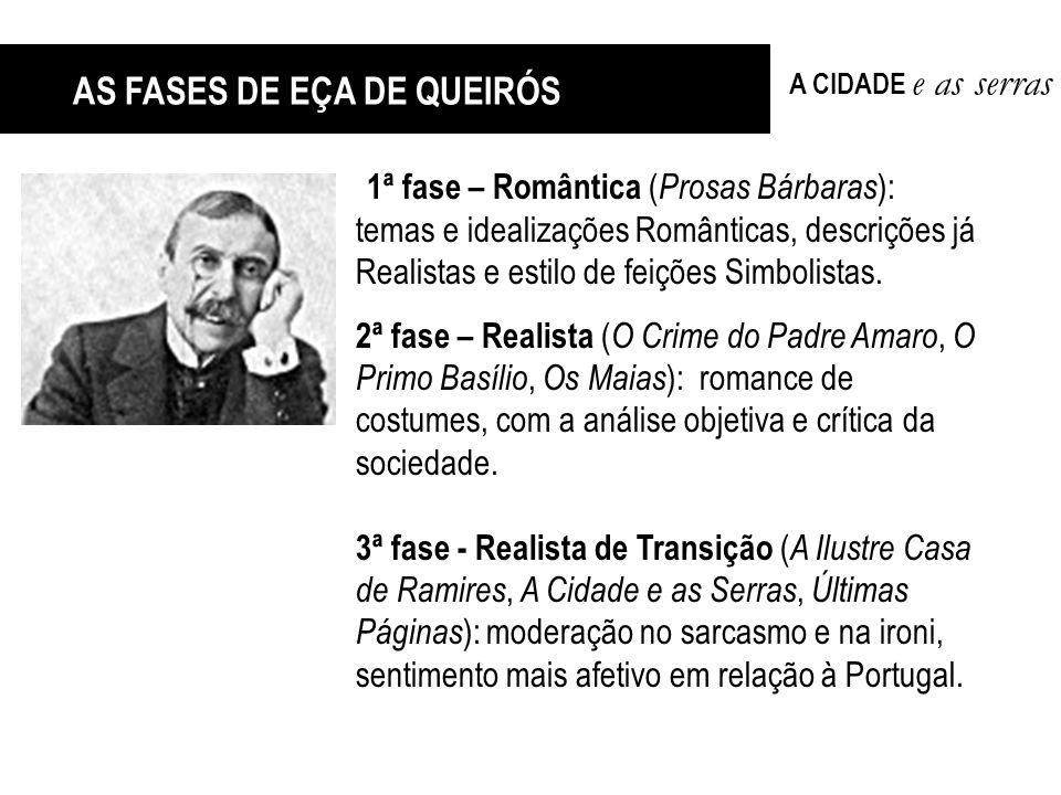 1ª fase – Romântica ( Prosas Bárbaras ): temas e idealizações Românticas, descrições já Realistas e estilo de feições Simbolistas. 2ª fase – Realista